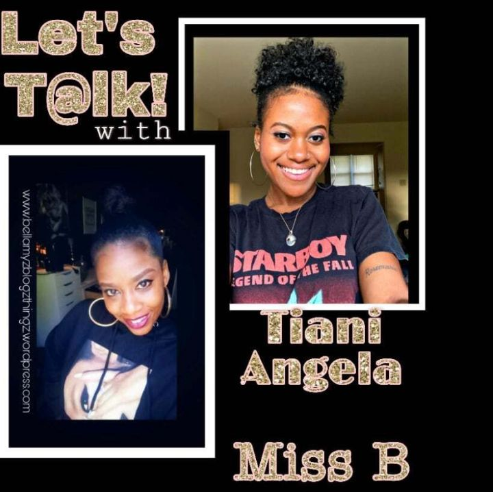"""Let's Talk with Tiani & Miss B. No.1