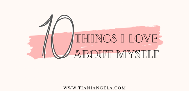 10 Things I Love About Myself (Lets Get a LittleConceited)